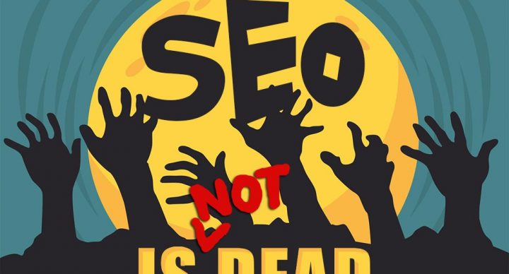 SEO Is Not Dead, And It Wont Be Any Time Soon.